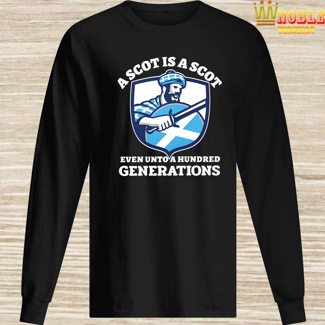 A Scot Is A Scot Even Unto A Hundred Generations Shirt Long Sleeved