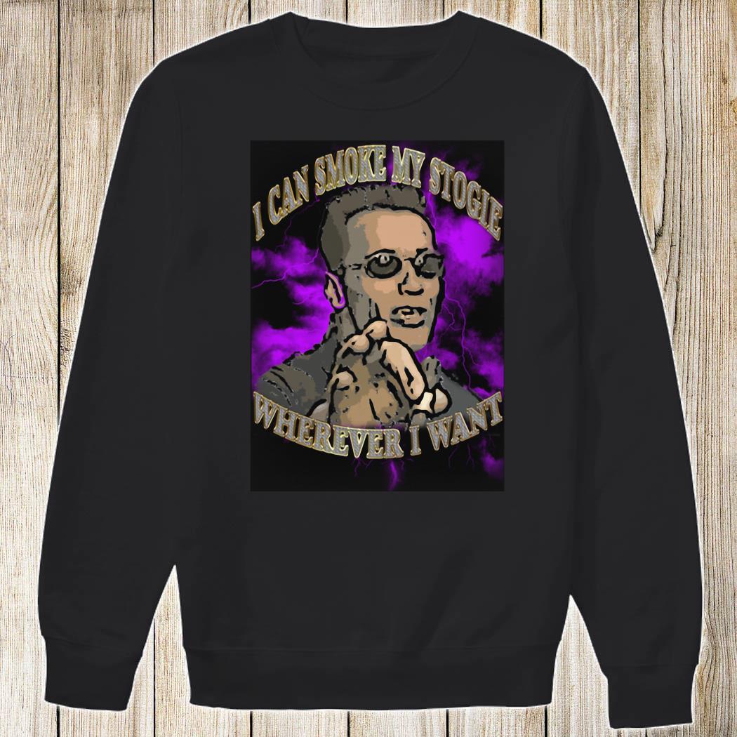 Arnold Schwarzenegger I Can Smoke My Stogie Wherever I Want Shirt Sweatshirt