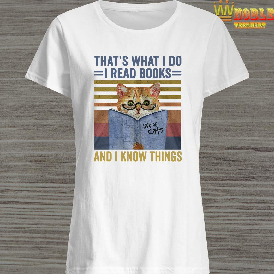 Cat That's What I Do I Read Books And I Know Things Shirt Ladies Shirt