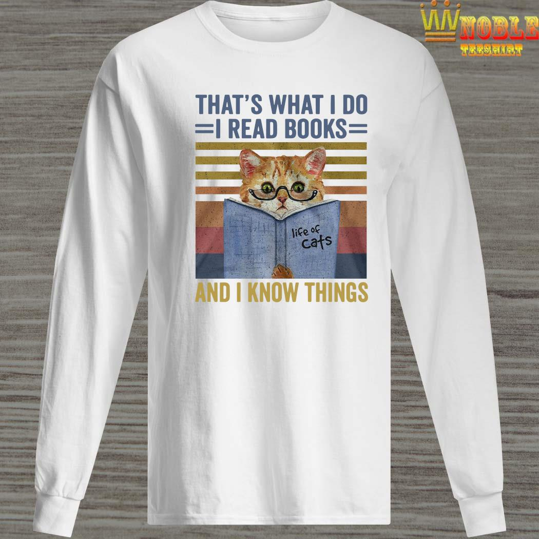 Cat That's What I Do I Read Books And I Know Things Shirt Long Sleeved