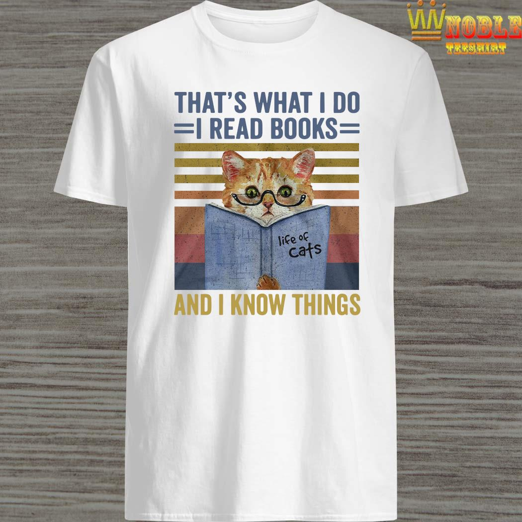 Cat That's What I Do I Read Books And I Know Things Shirt