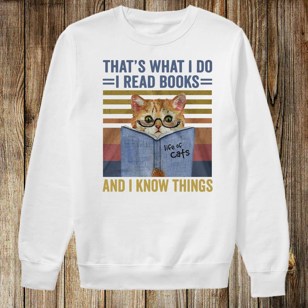 Cat That's What I Do I Read Books And I Know Things Shirt Sweatshirt
