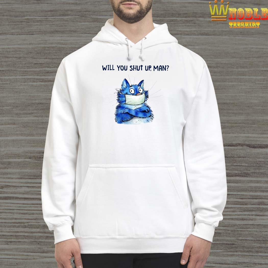 Cat Will You Shut Up Man Shirt Hoodie