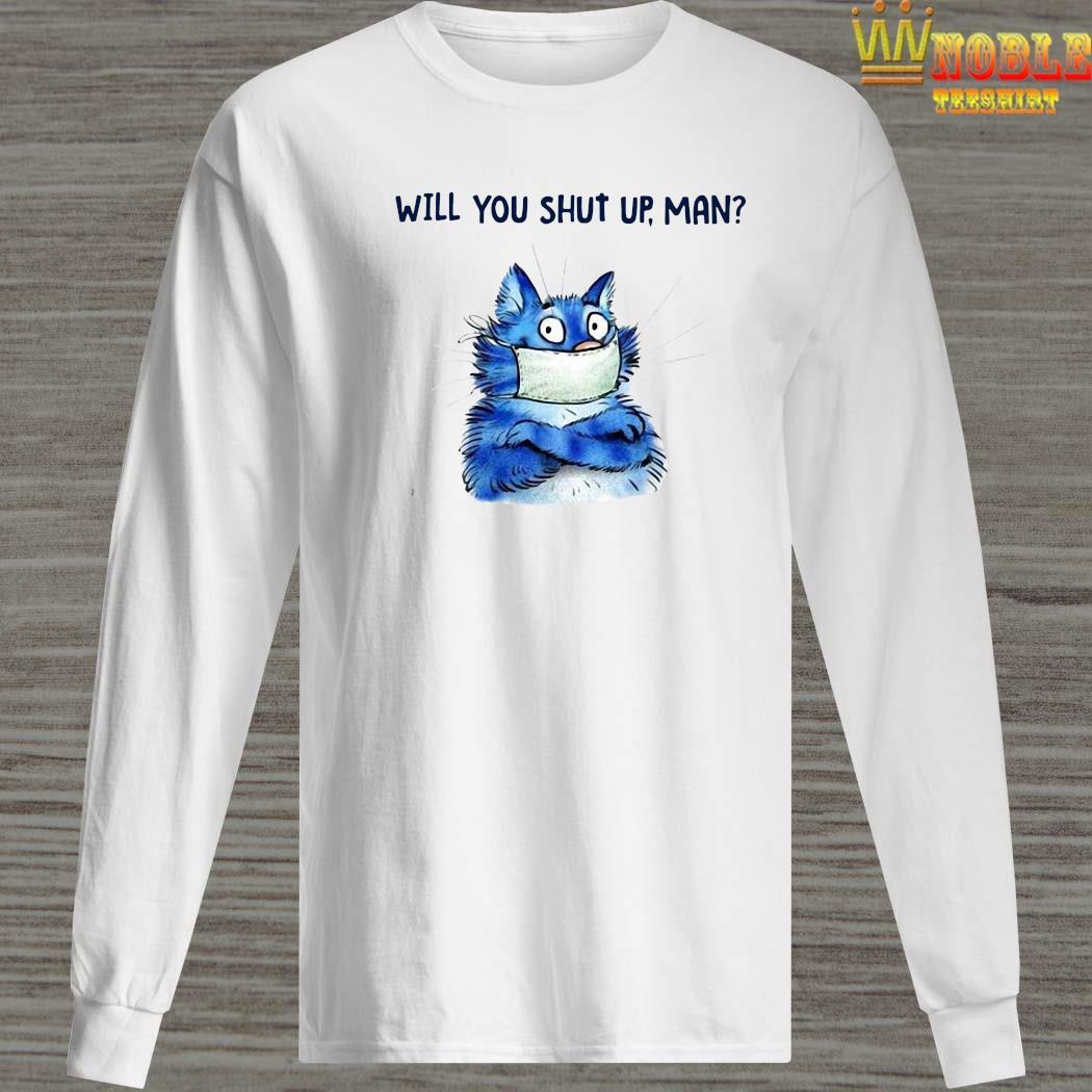 Cat Will You Shut Up Man Shirt Long Sleeved