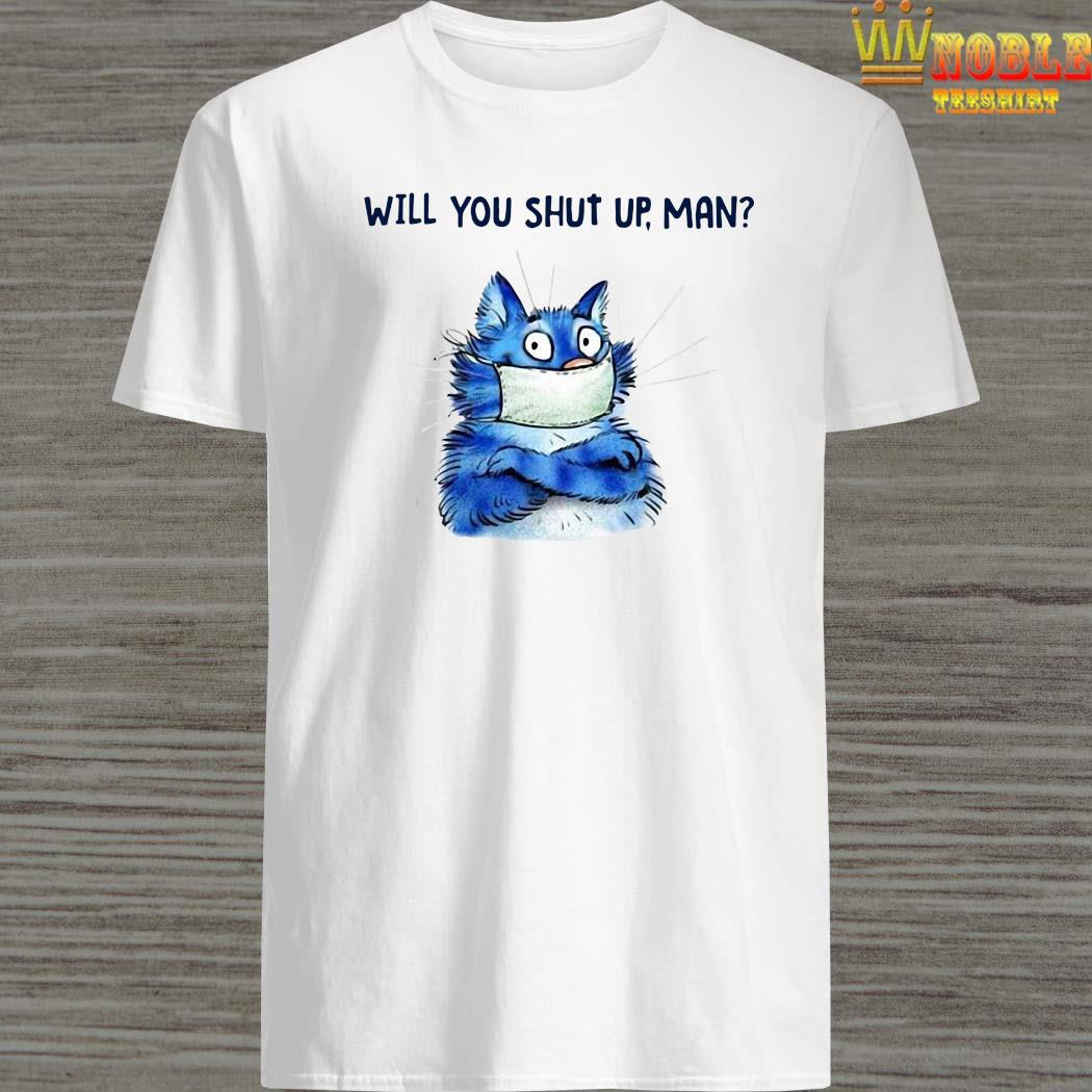 Cat Will You Shut Up Man Shirt