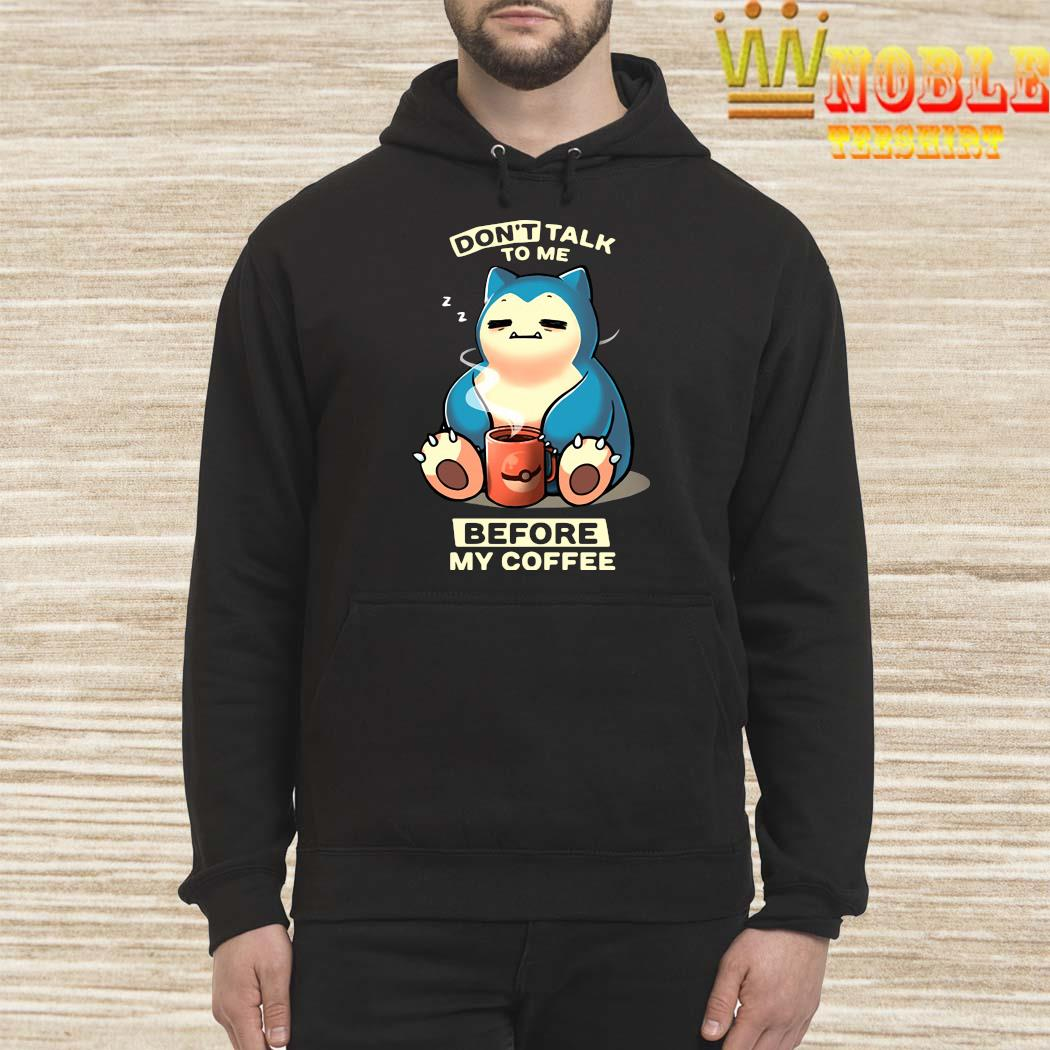 Don't Talk To Me Before My Coffee Snorlax Pokemon Shirt Hoodie