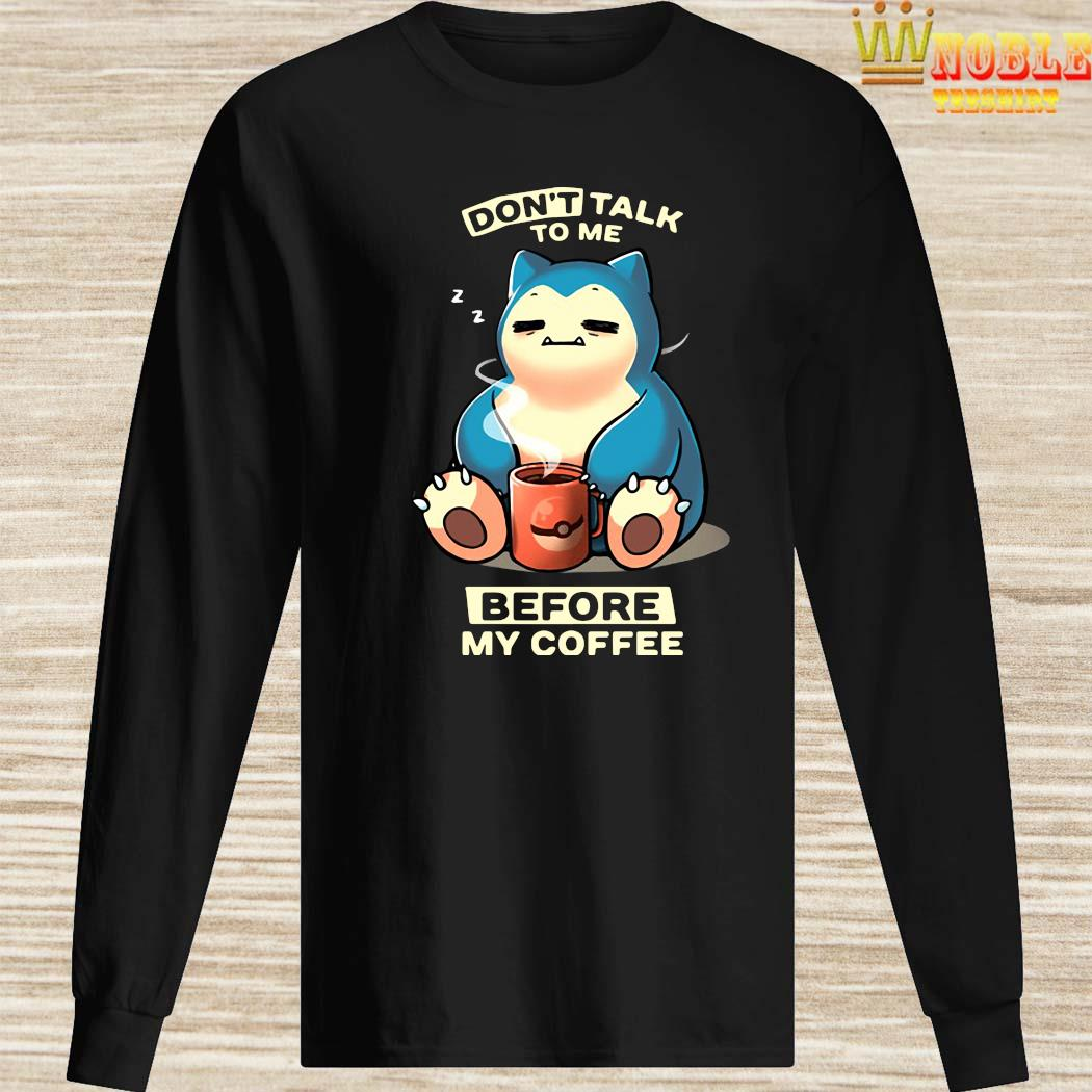 Don't Talk To Me Before My Coffee Snorlax Pokemon Shirt Long Sleeved