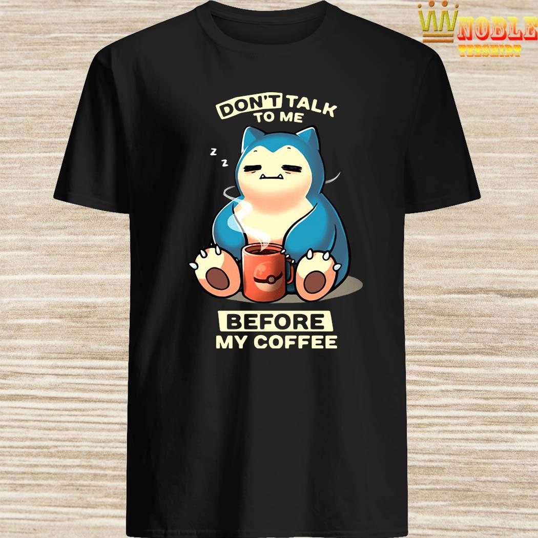 Don't Talk To Me Before My Coffee Snorlax Pokemon Shirt