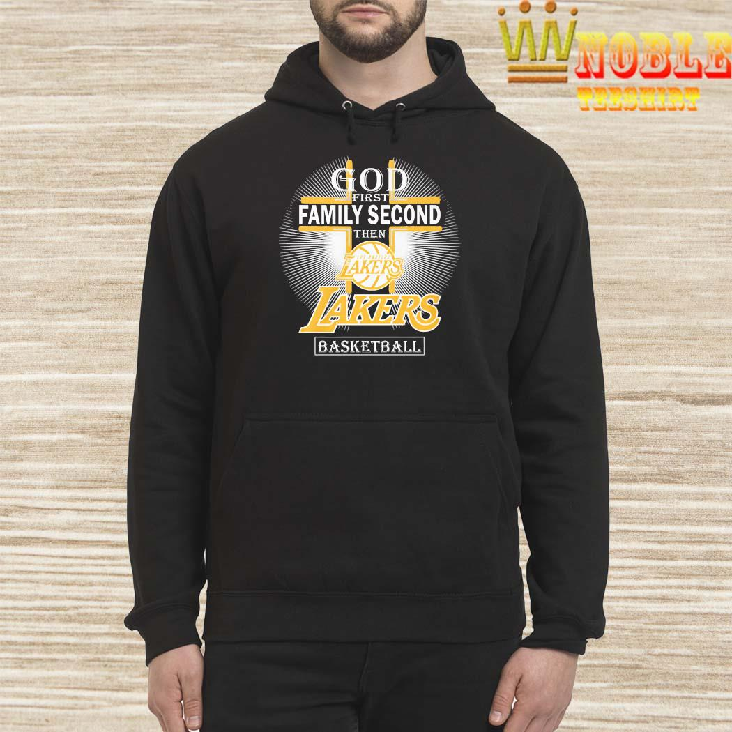 God First Family Second Then Los Angeles Lakers Basketball Shirt Hoodie