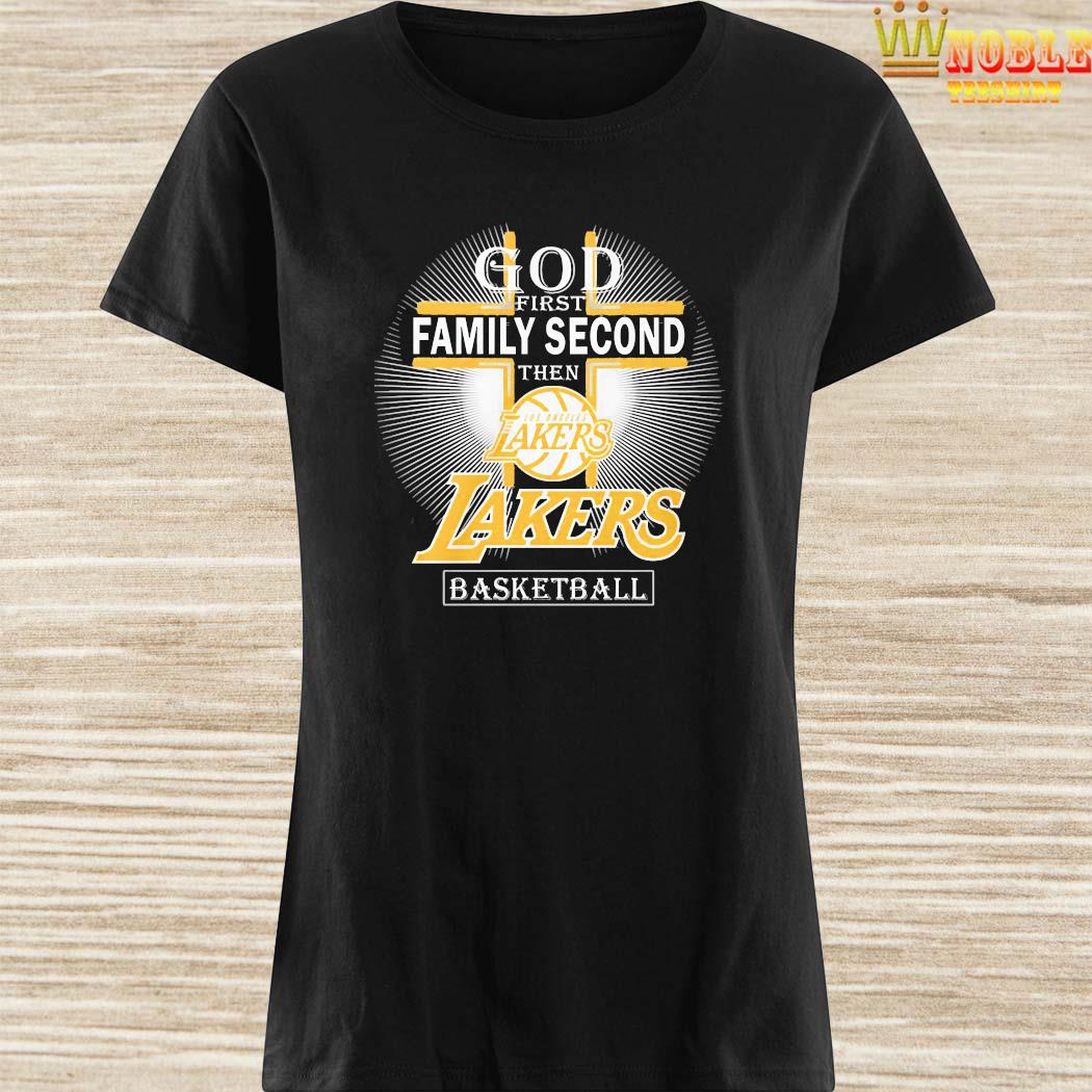 God First Family Second Then Los Angeles Lakers Basketball Shirt Ladies Shirt