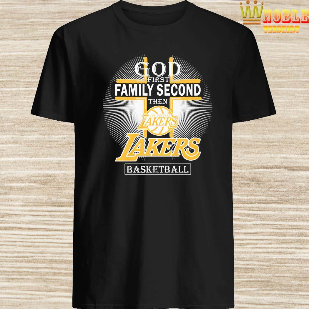 God First Family Second Then Los Angeles Lakers Basketball Shirt
