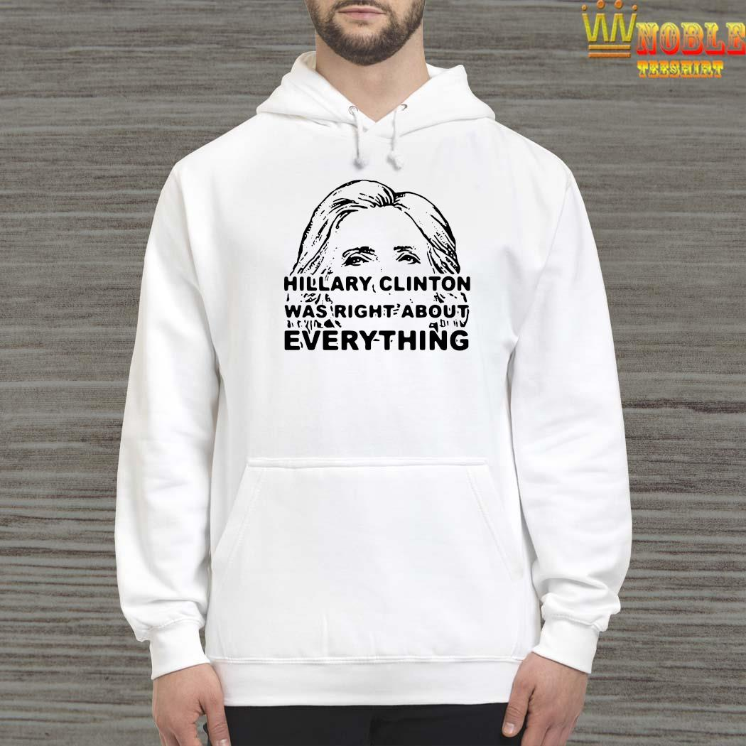 Hillary Clinton Was Right About Everything Shirt Hoodie