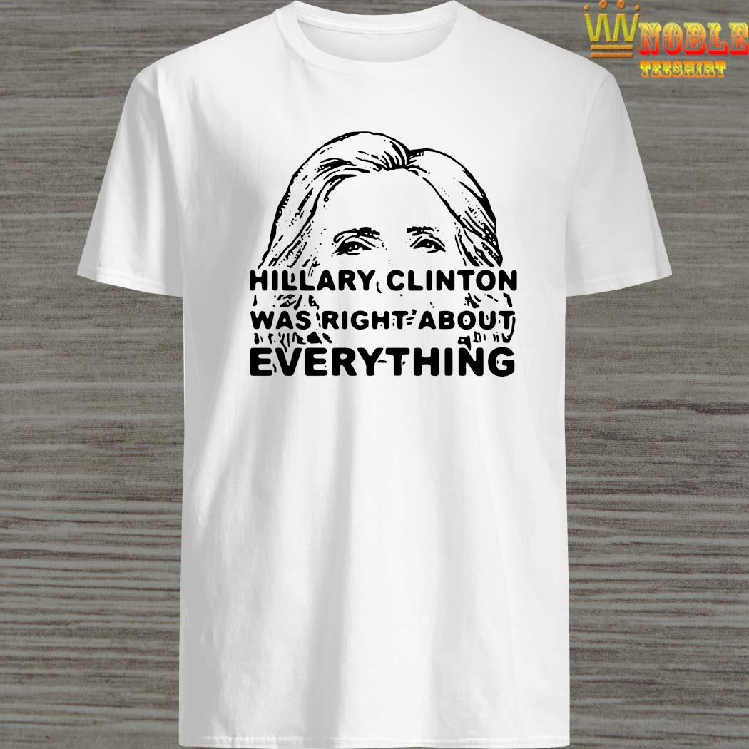 Hillary Clinton Was Right About Everything Shirt