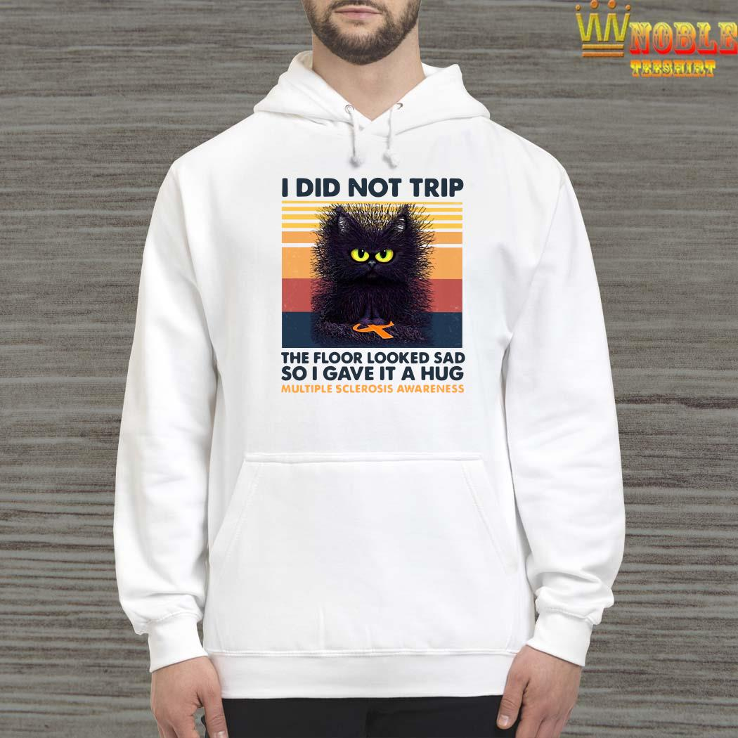 I Did Not Trip The Floor Looked Sad So I Gave It A Hug Multiple Sclerosis Awareness Black Cat Shirt Hoodie