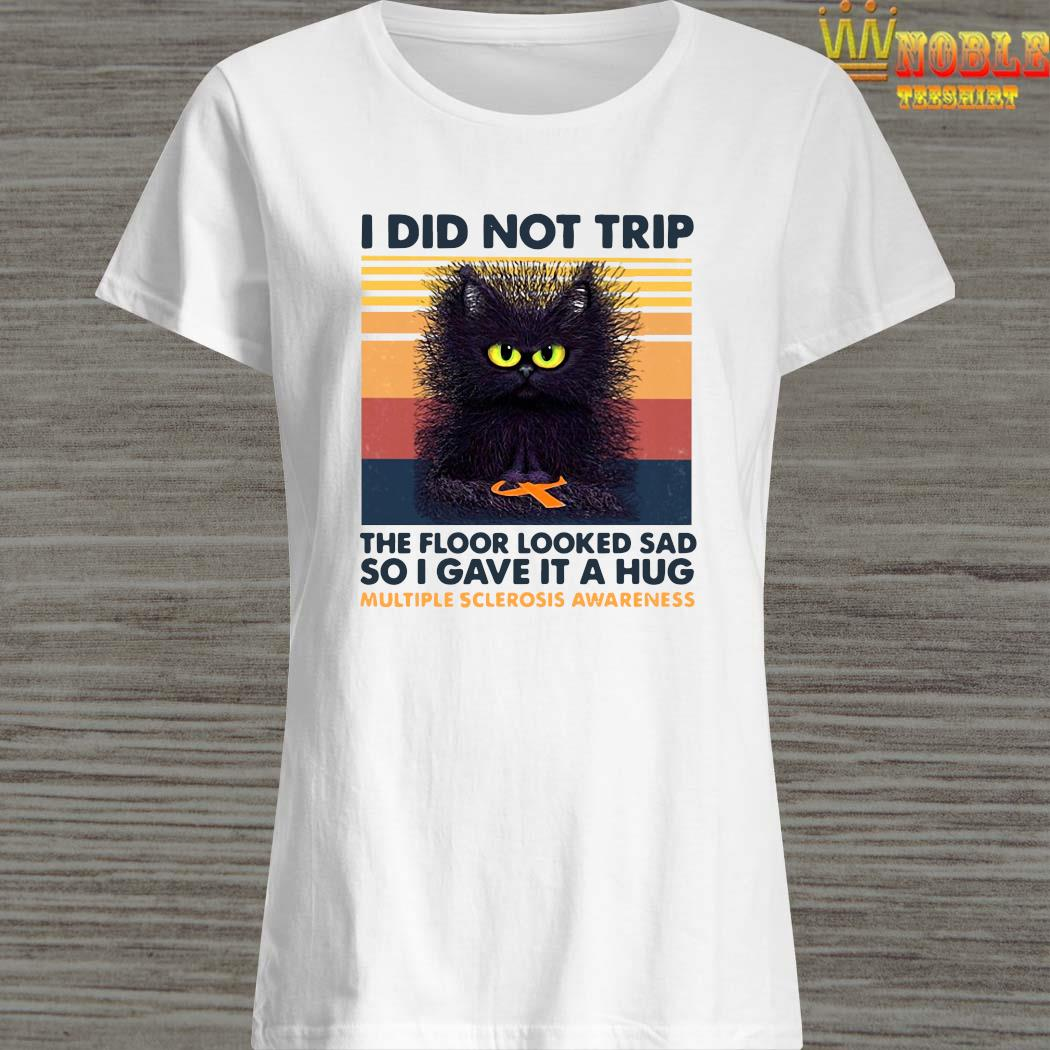 I Did Not Trip The Floor Looked Sad So I Gave It A Hug Multiple Sclerosis Awareness Black Cat Shirt Ladies Shirt