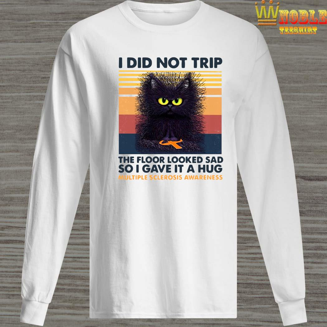 I Did Not Trip The Floor Looked Sad So I Gave It A Hug Multiple Sclerosis Awareness Black Cat Shirt Long Sleeved