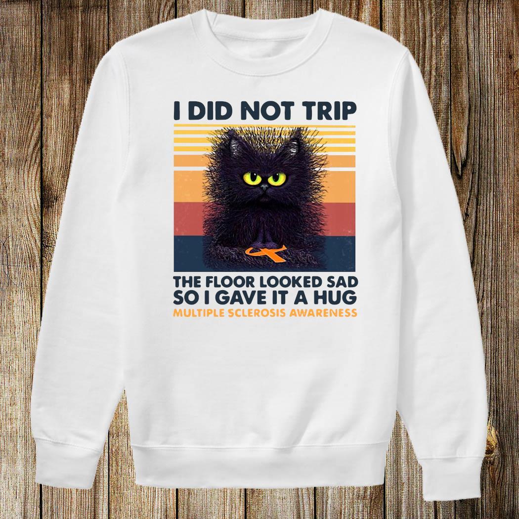 I Did Not Trip The Floor Looked Sad So I Gave It A Hug Multiple Sclerosis Awareness Black Cat Shirt Sweatshirt