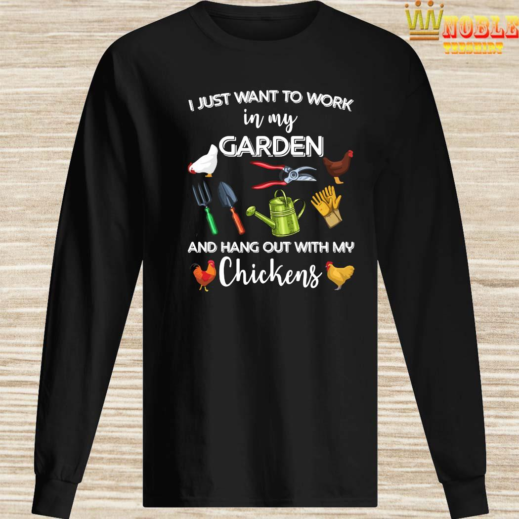 I Just Want To Work In My Garden And Hang Out With My Chickens Shirt Long Sleeved