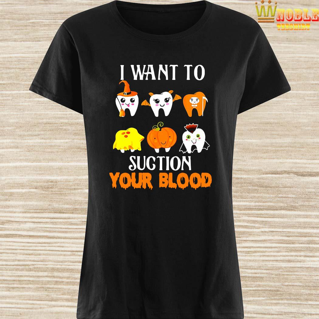 I Want To Suction Your Blood Tooth Dental Halloween Shirt Ladies Shirt