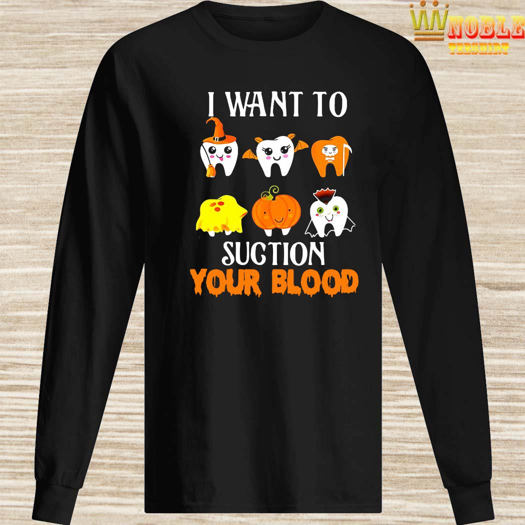I Want To Suction Your Blood Tooth Dental Halloween Shirt Long Sleeved