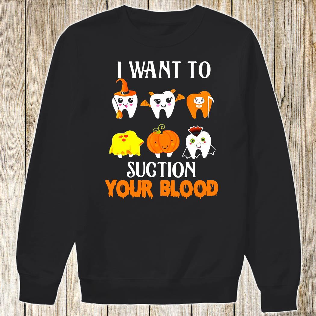 I Want To Suction Your Blood Tooth Dental Halloween Shirt Sweatshirt