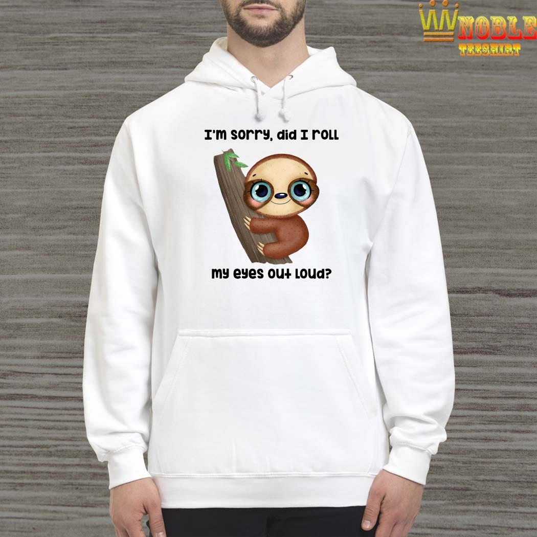 I'm Sorry Did I Roll My Eyes Out Loud Shirt Hoodie