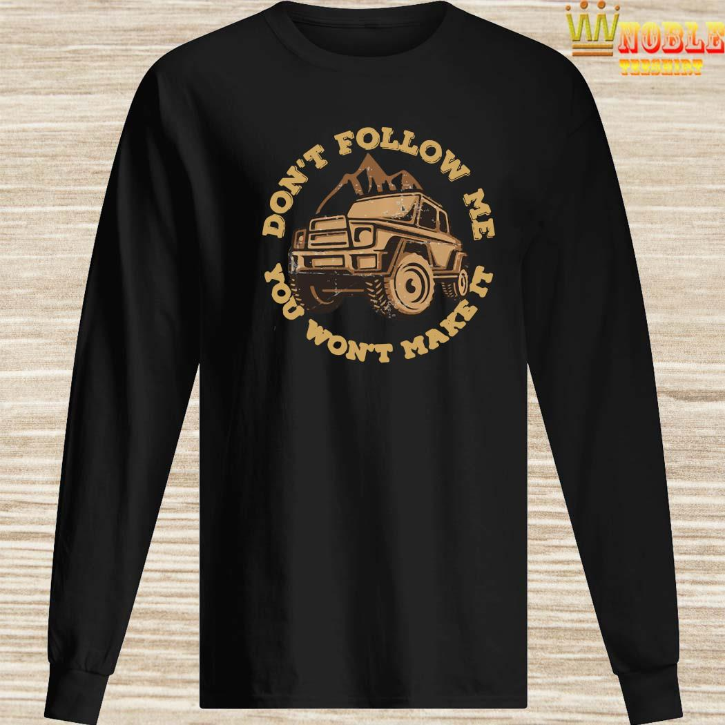 Jeep Don't Follow Me You Won't Make It Shirt Long Sleeved
