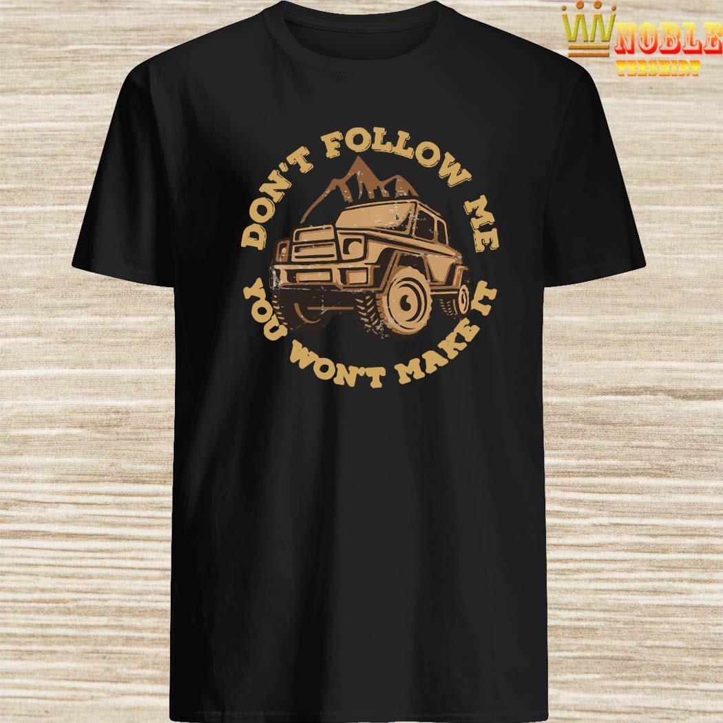Jeep Don't Follow Me You Won't Make It Shirt