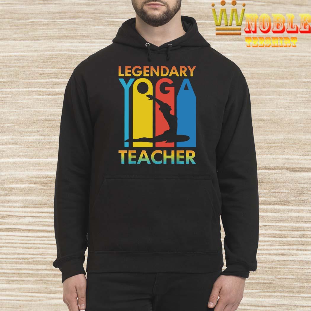 Legendary Yoga Teacher Shirt Hoodie