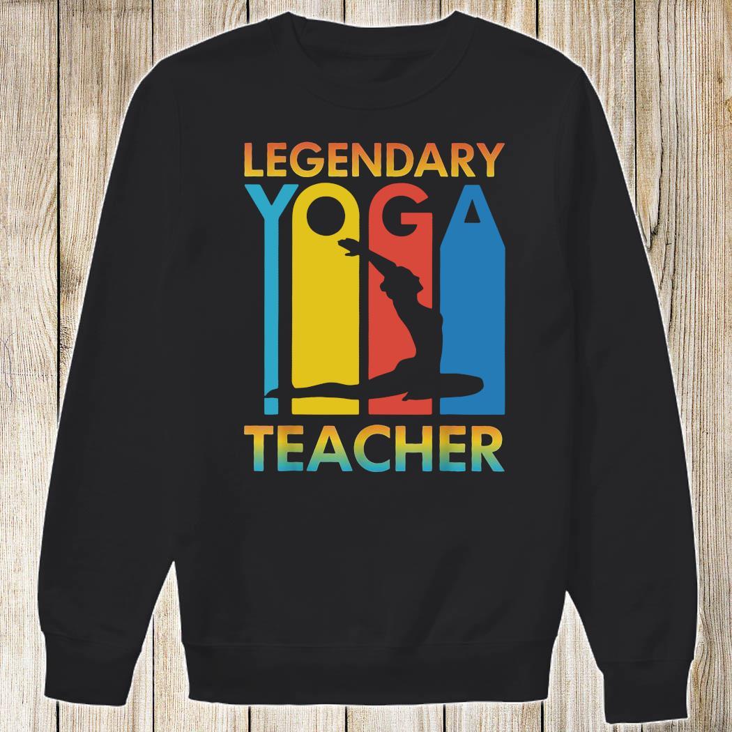 Legendary Yoga Teacher Shirt Sweatshirt