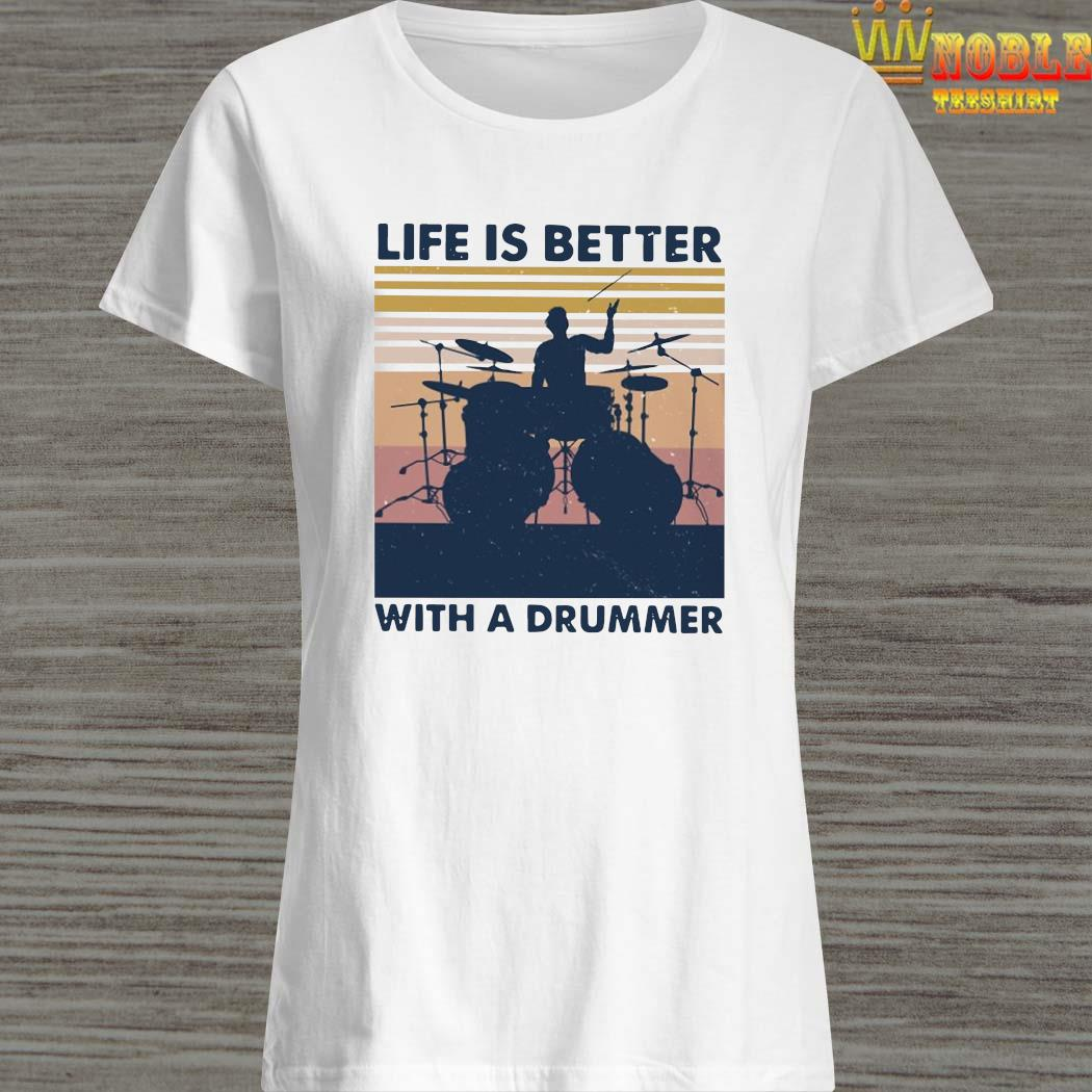 Life Is Better With A Drummer Vintage Shirt Ladies Shirt