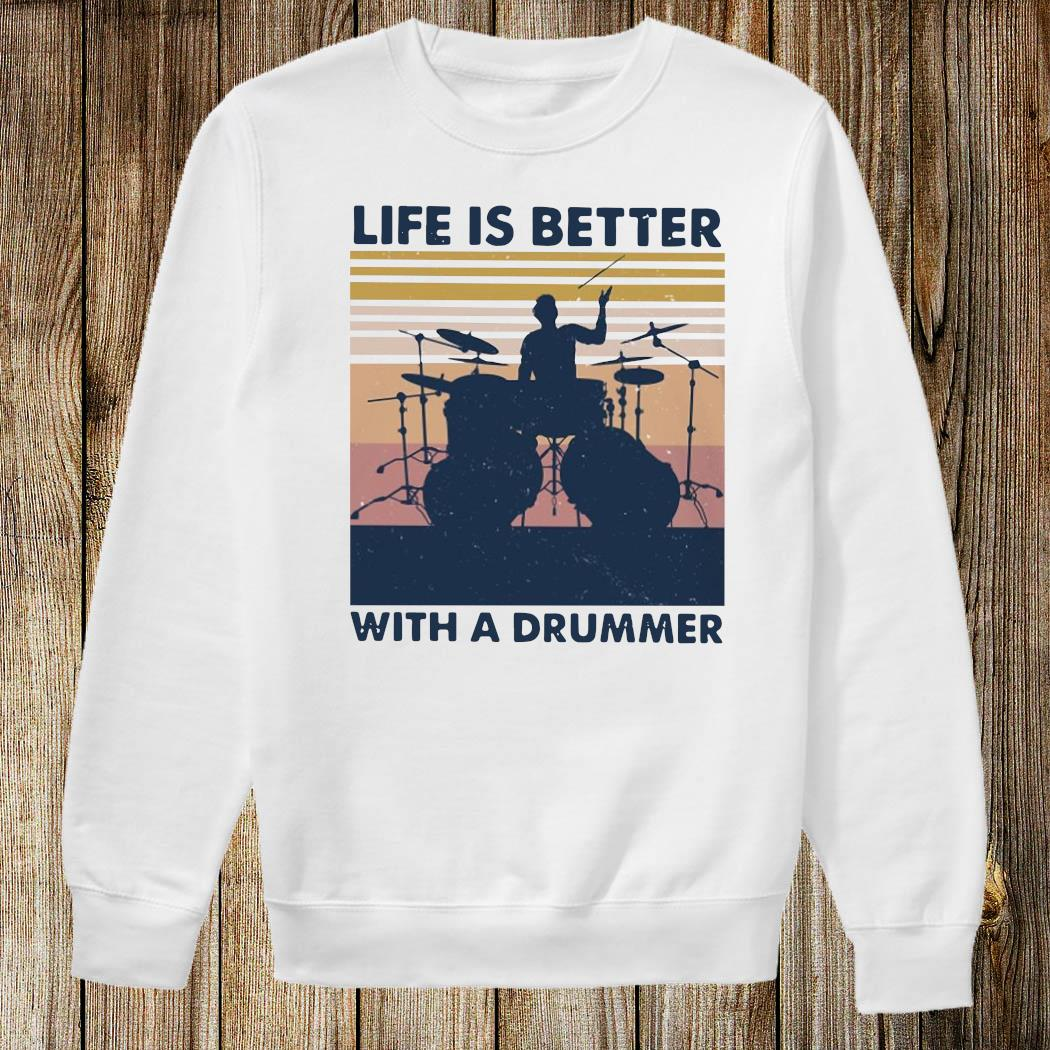 Life Is Better With A Drummer Vintage Shirt Sweatshirt