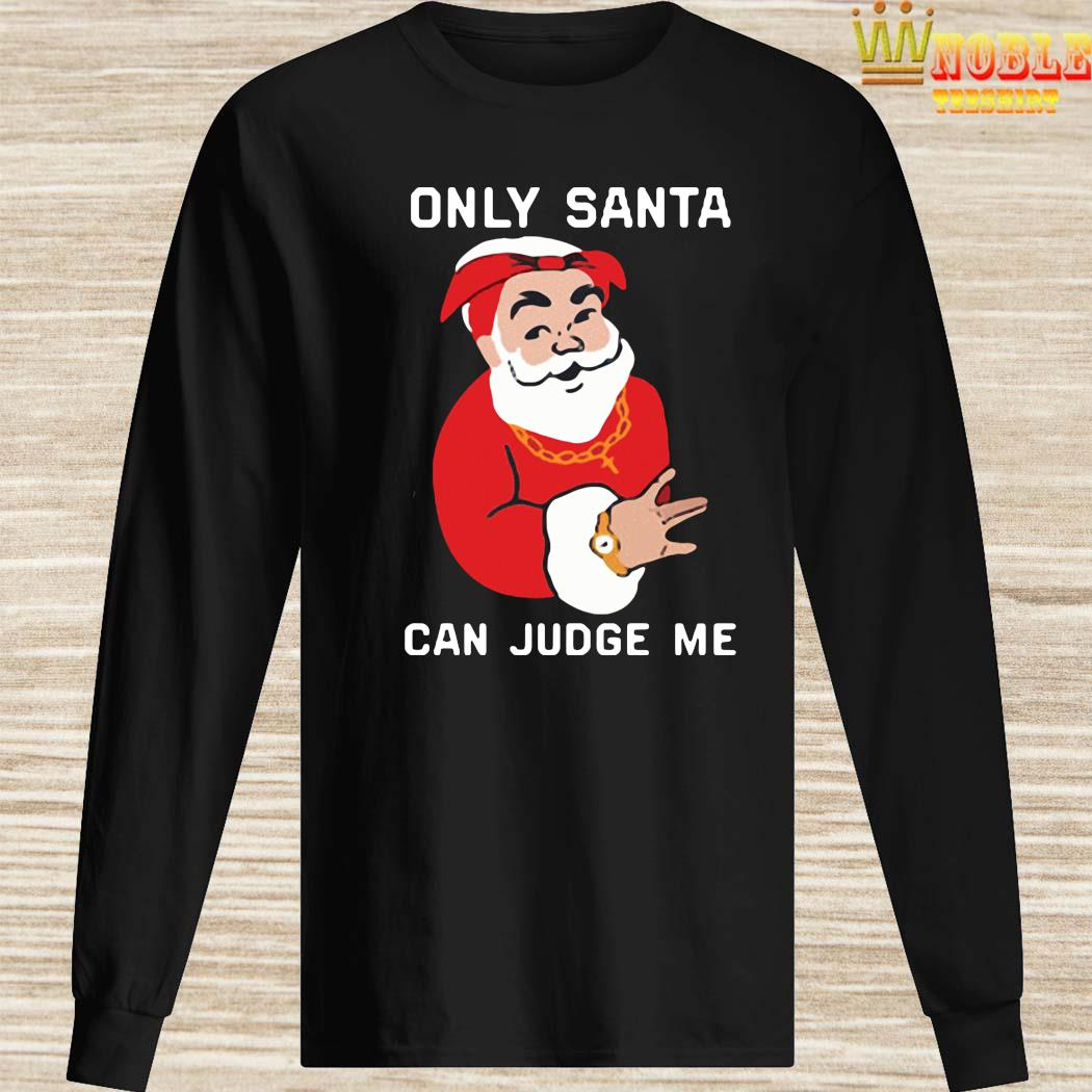 Only Santa Can Judge Me Christmas Shirt Long Sleeved