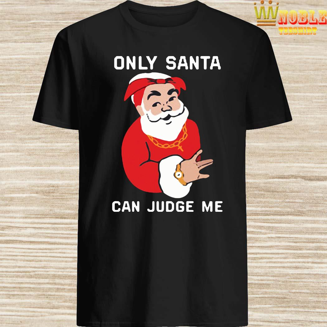 Only Santa Can Judge Me Christmas Shirt