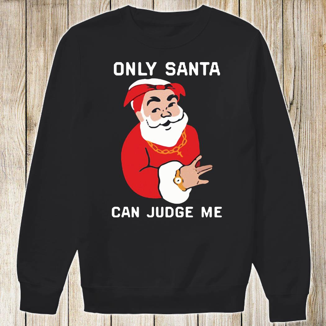 Only Santa Can Judge Me Christmas Shirt Sweatshirt