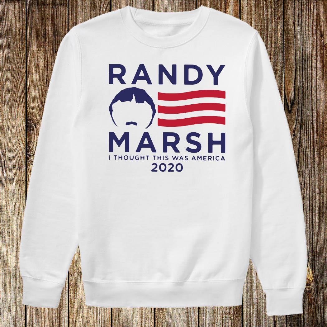 Randy Marsh I Thought This Was America 2020 Shirt Sweatshirt