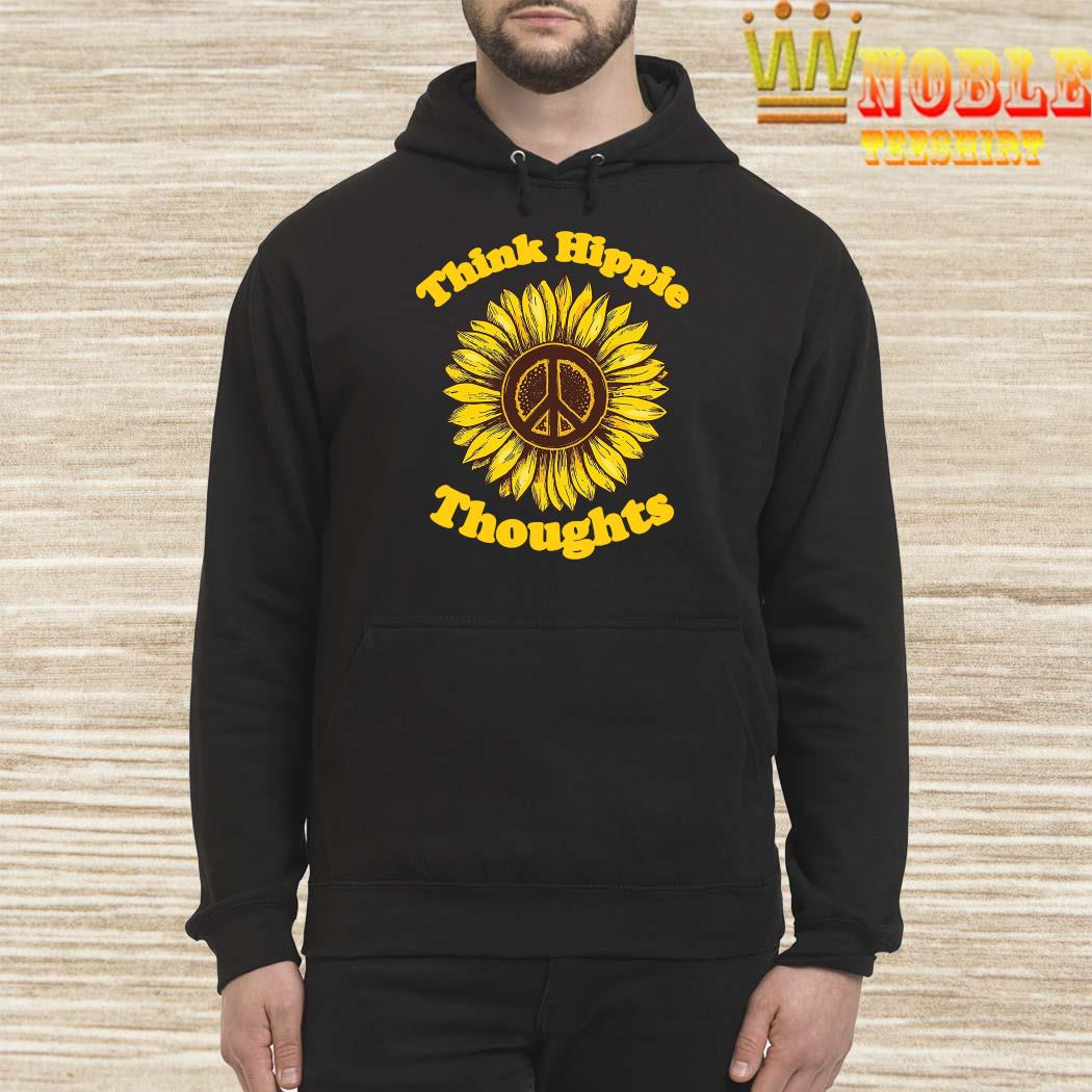 Sunflower Think Hippie Thoughts Shirt Hoodie