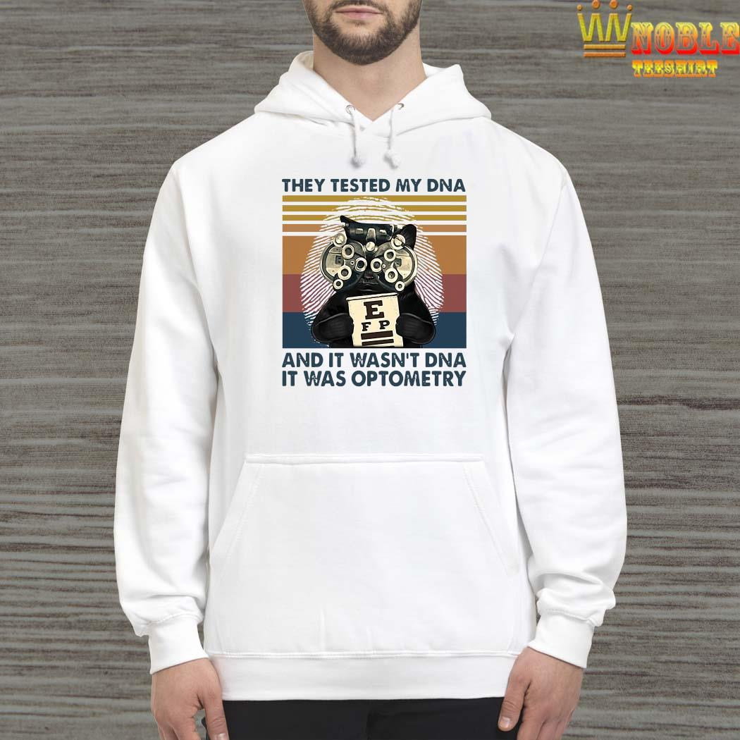 They Tested My DNA And It Wasn't DNA It Was Optometry Shirt Hoodie