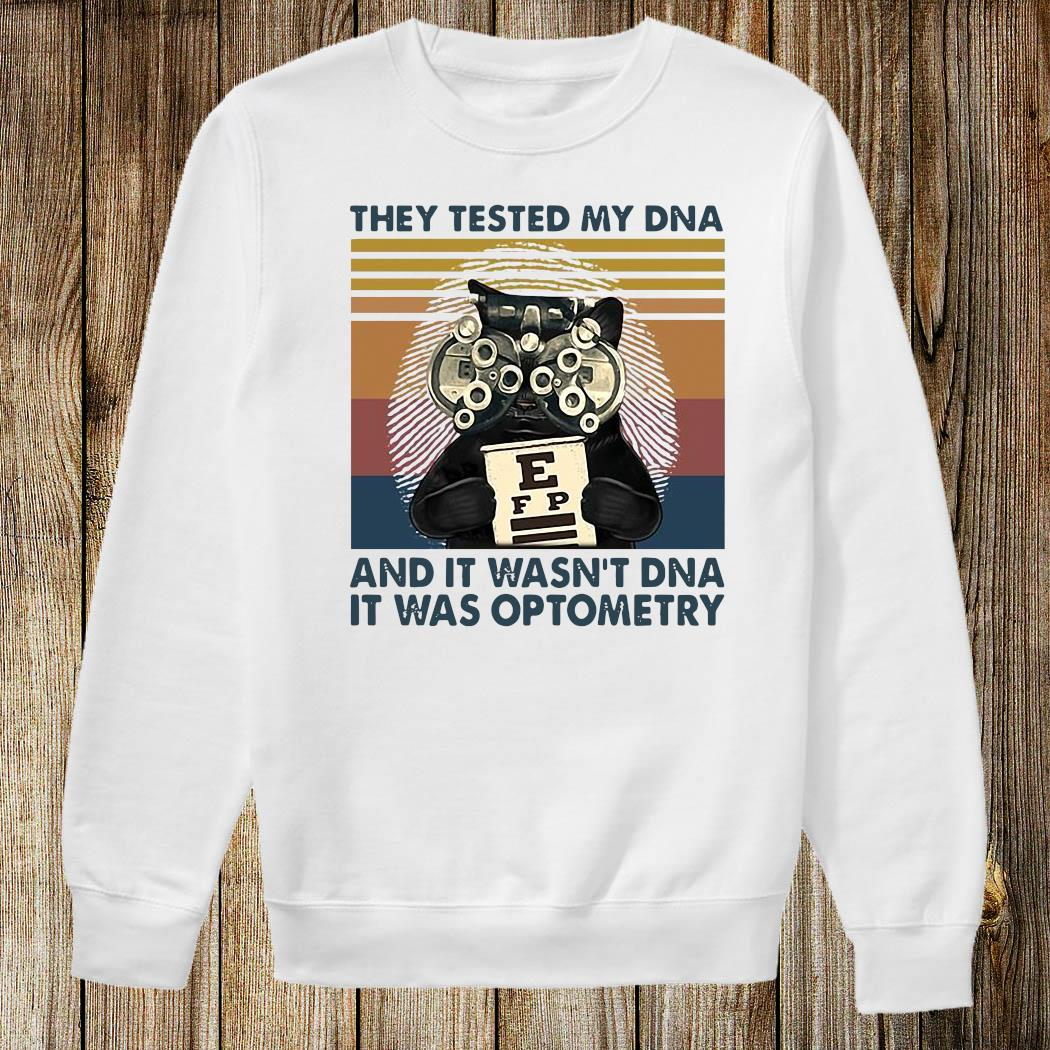 They Tested My DNA And It Wasn't DNA It Was Optometry Shirt Sweatshirt