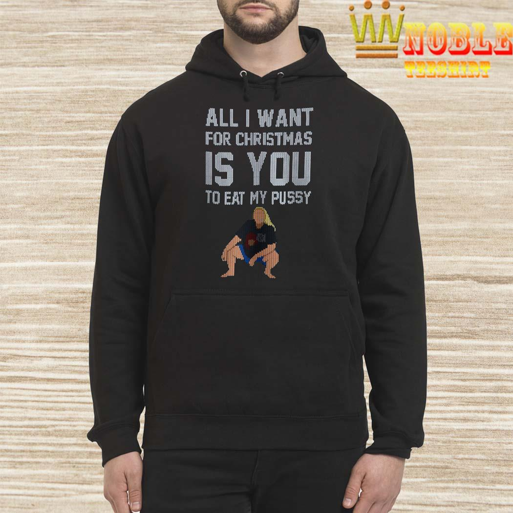 All I Want For Christmas Is You To Eat My Pussy Christmas Sweater hoodie