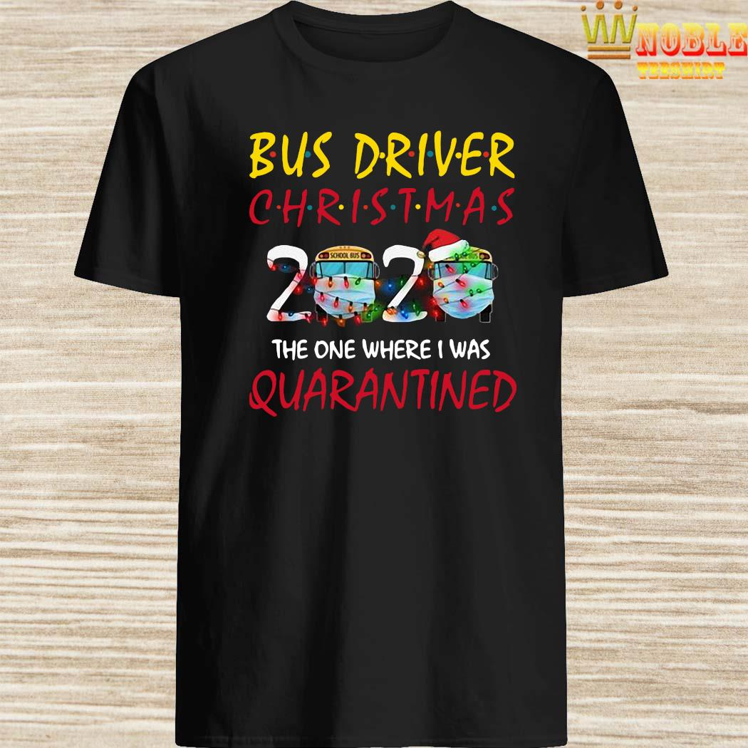 When Iws Christmas 2020 Bus Driver Christmas 2020 The One Where I Was Quarantined Shirt