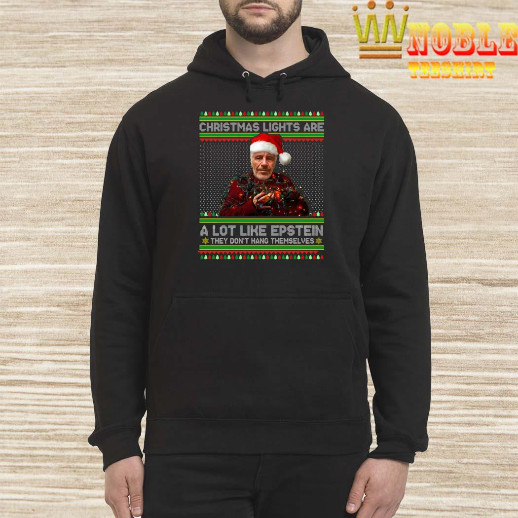 Christmas Lights Are A Lot Like Epstein They Don't Hang Themselves Shirt Hoodie