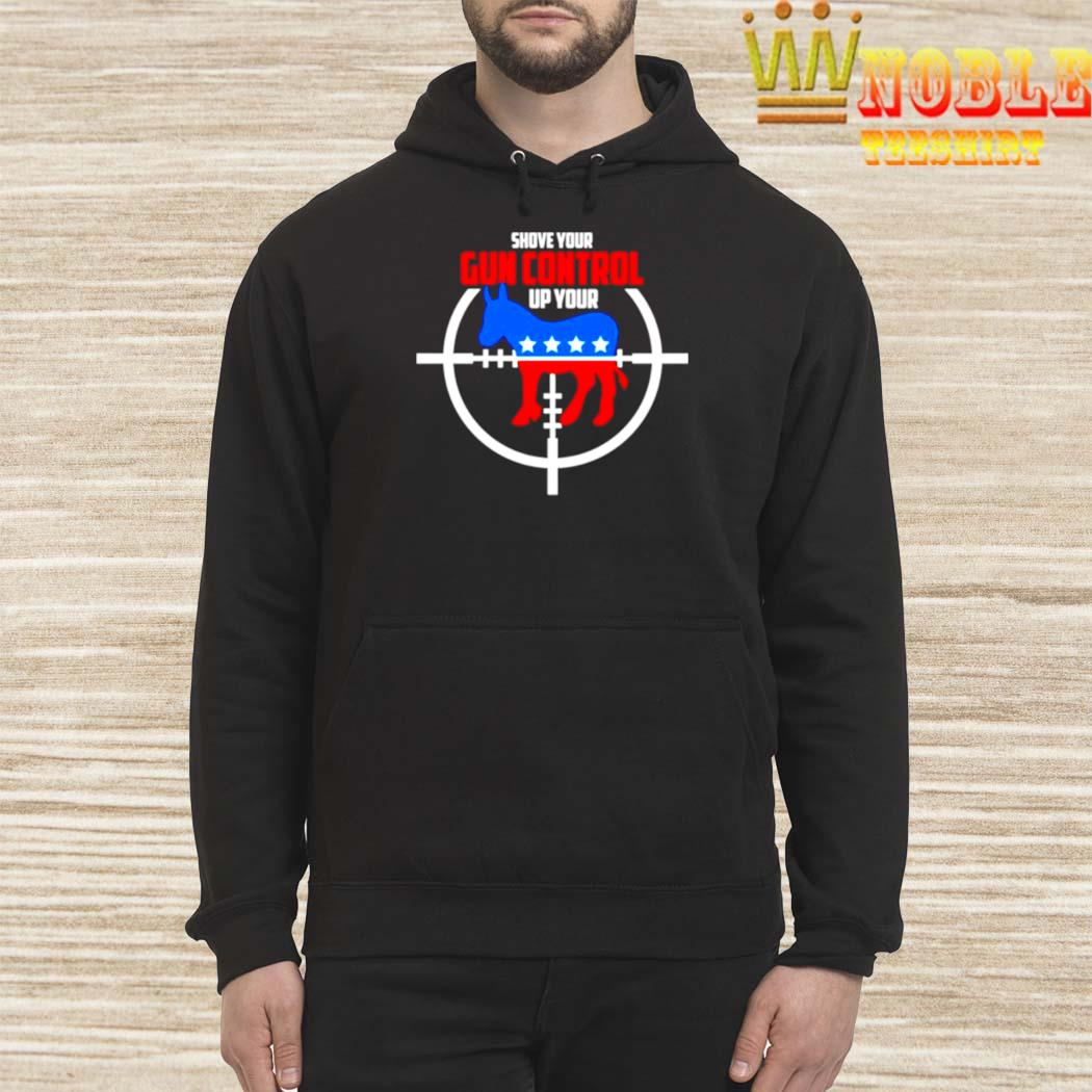 Democratic Party Shove Gun Control Up Your Shirt Hoodie