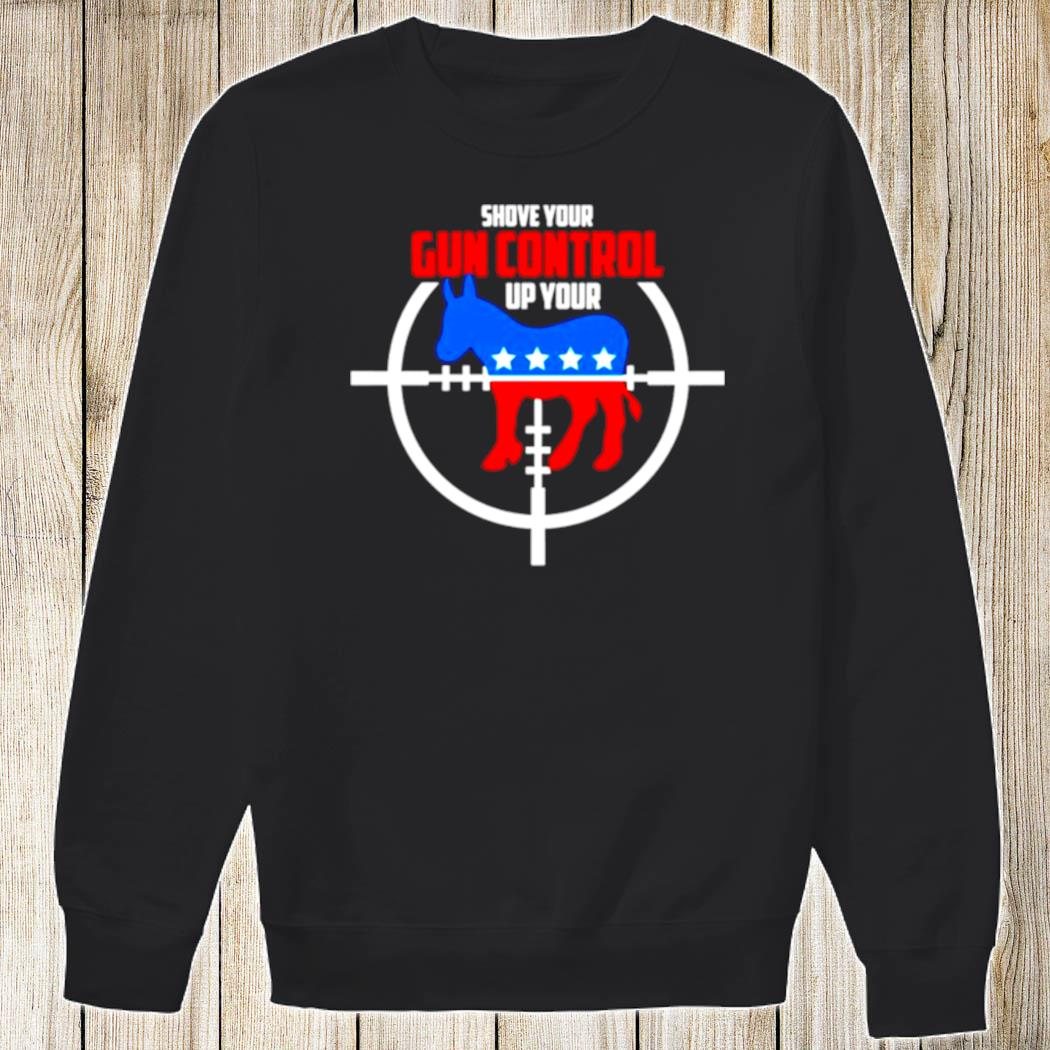 Democratic Party Shove Gun Control Up Your Shirt Sweatshirt