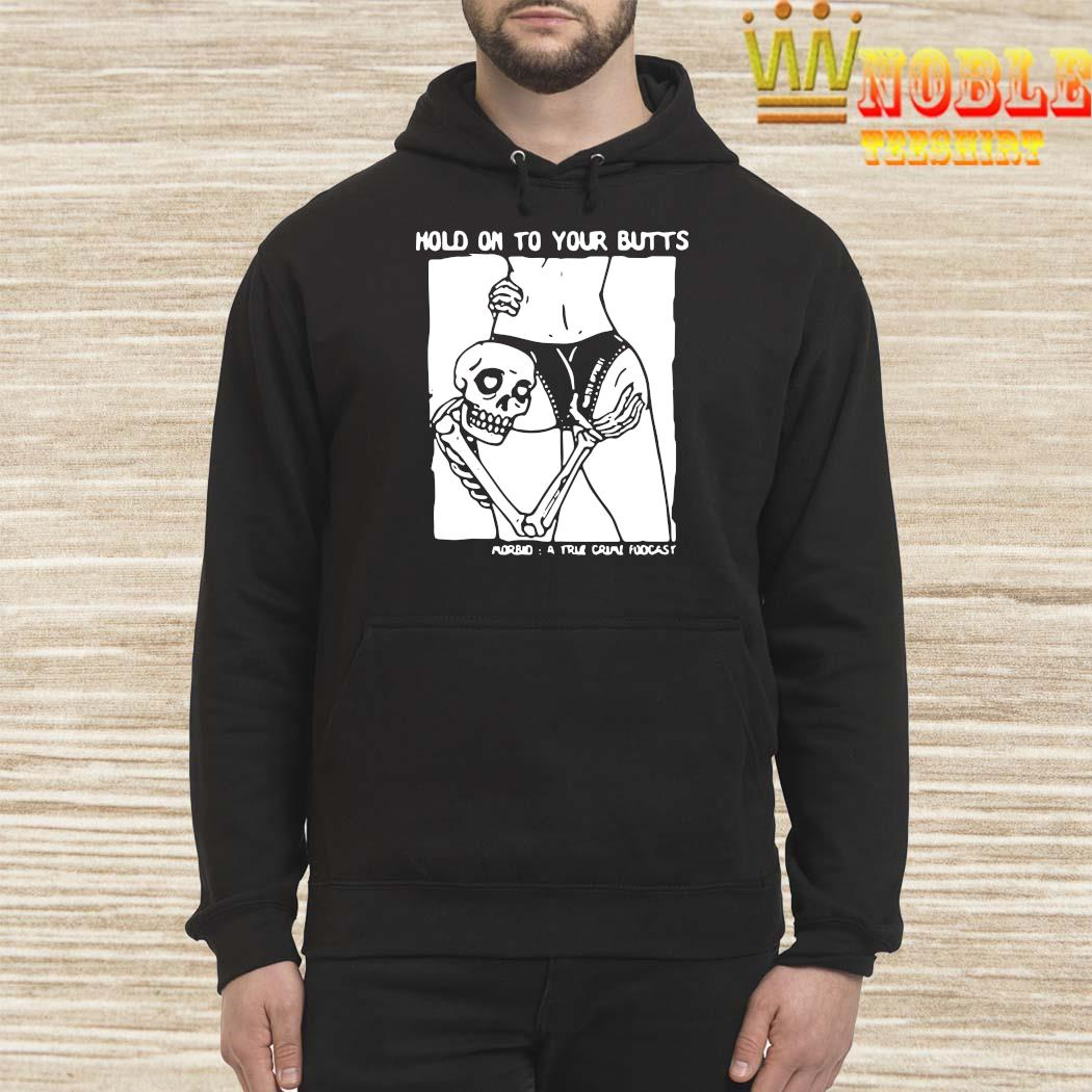 Hold On To Your Butts Morbid A True Crime Podcast Shirt hoodie