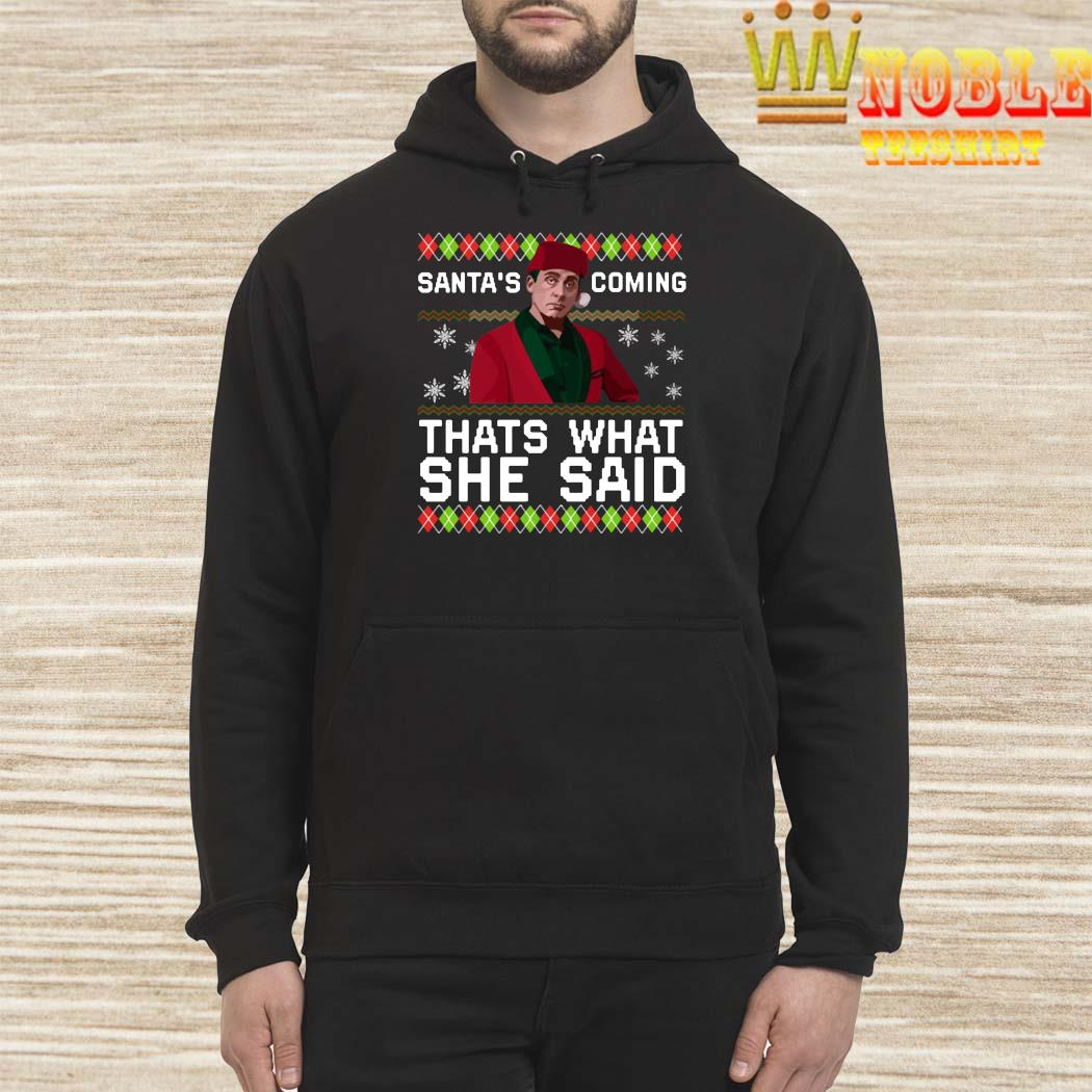 Michael Scott Santas Coming Thats What She Said Christmas Shirt Hoodie