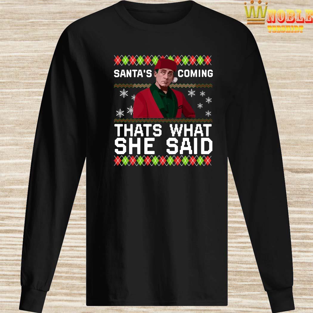 Michael Scott Santas Coming Thats What She Said Christmas Shirt Long Sleeved