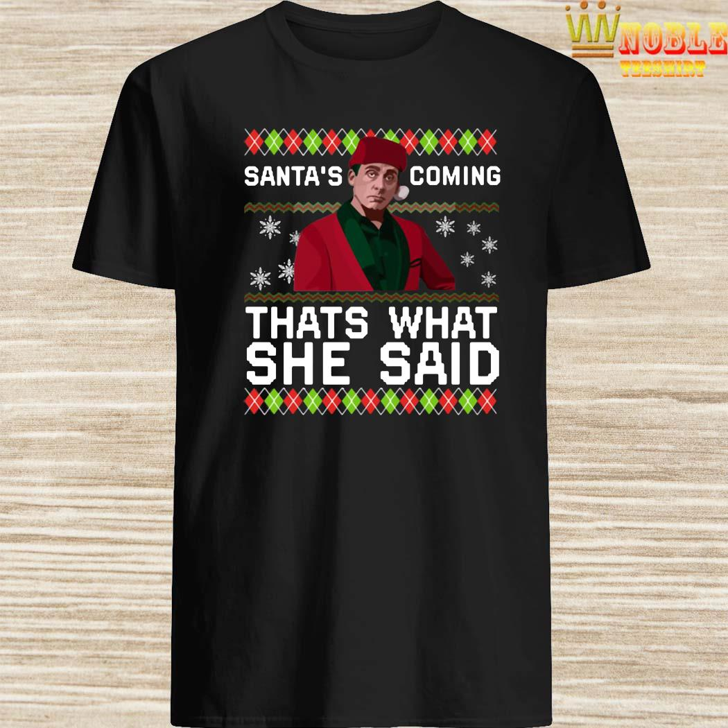 Michael Scott Santas Coming Thats What She Said Christmas Shirt