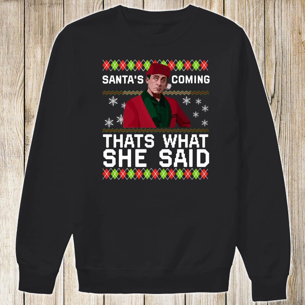 Michael Scott Santas Coming Thats What She Said Christmas Shirt Sweatshirt