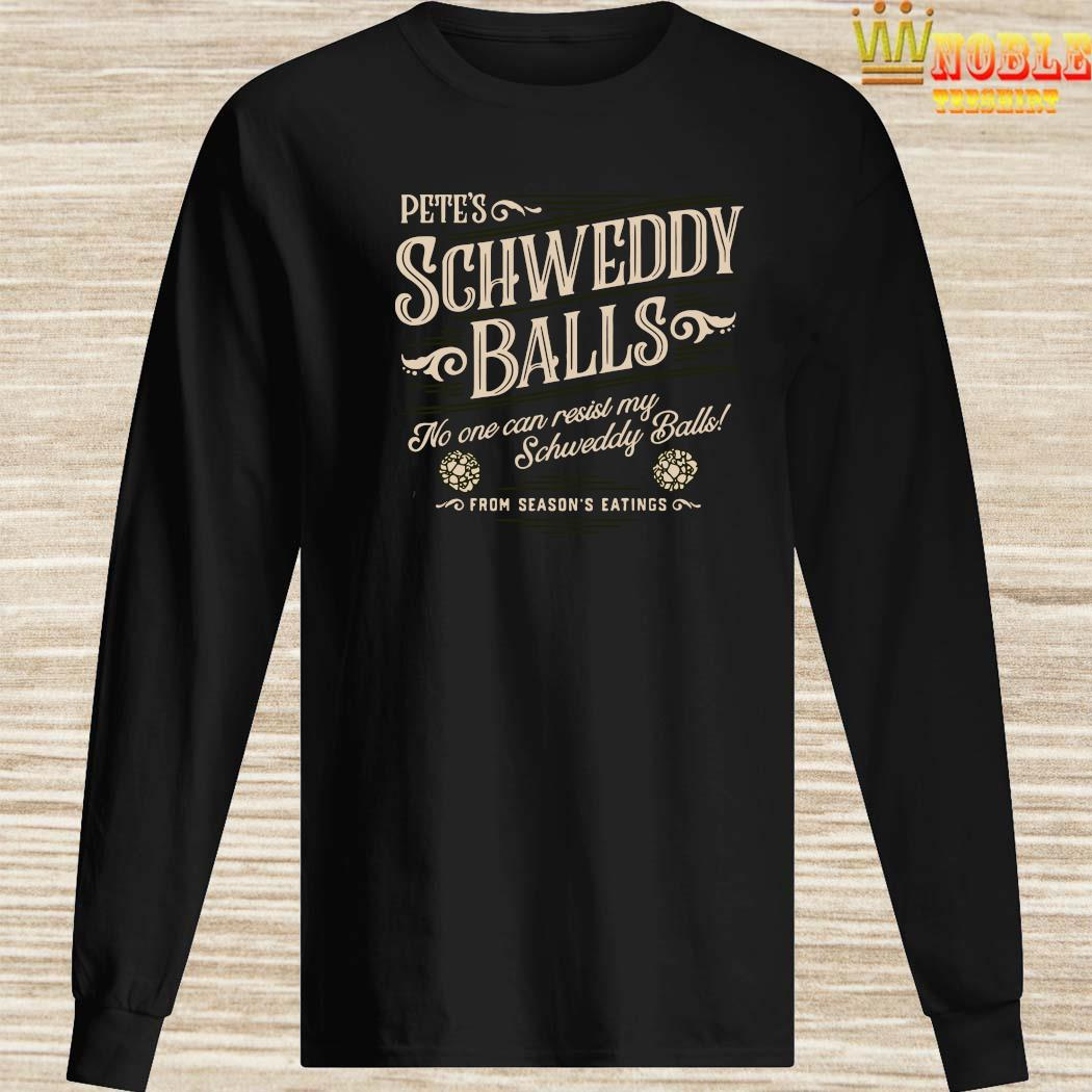 Pete's Schweddy Balls No One Can Resist My Schweddy Balls Shirt Long Sleeved